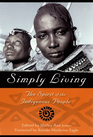 Simply Living: The Spirit of the Indigenous People 9781577310549