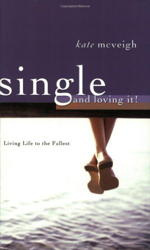 Single and Loving It!: Living Life to the Fullest 9781577944409