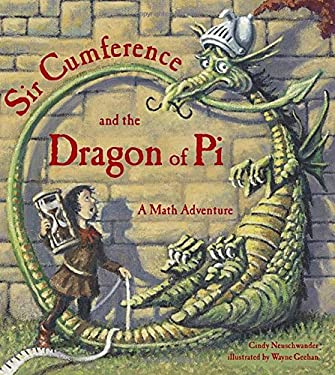 Sir Cumference and the Dragon of Pi: A Math Adventure 9781570911668