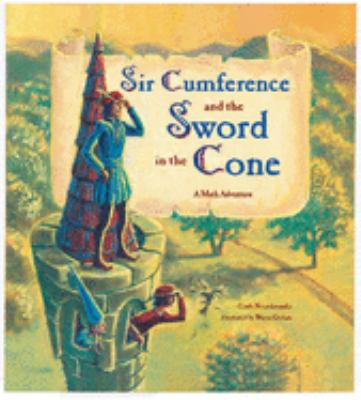 Sir Cumference and the Sword in the Cone 9781570916014