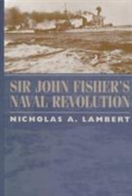Sir John Fisher's Naval Revolution 9781570032776