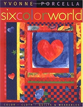Six Color World: Color, Cloth, Quilts and Wearables 9781571200358