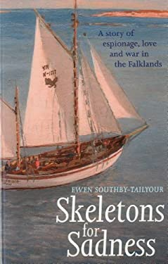 Skeletons for Sadness: A Sailing Thriller: A Story of Espionage, Love and War in the Falklands 9781574092608
