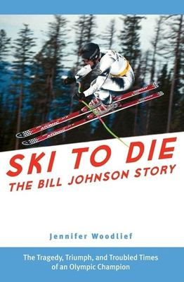 Ski to Die: The Bill Johnson Story 9781578602483
