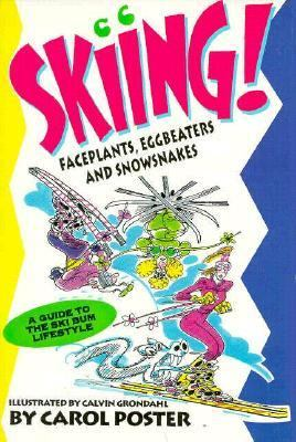 Skiing: Faceplants, Eggbeaters, and Snowsnakes: A Guide to the Ski Bum Lifestyle 9781570340307