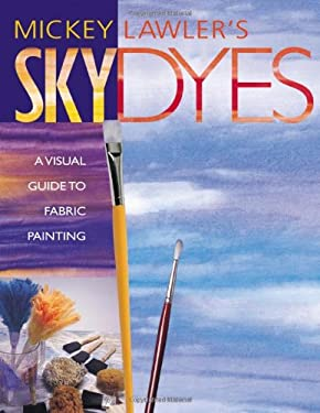 Skydyes. a Visual Guide to Fabric Painting - Print on Demand Edition 9781571200723