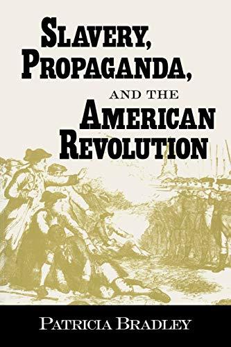Slavery, Propaganda, and the American Revolution 9781578062119