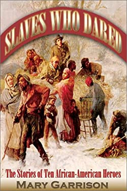 Slaves Who Dared: The Stories of Ten African-American Heroes 9781572492721