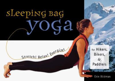 Sleeping Bag Yoga: Stretch! Relax! Energize! for Hikers, Bikers, and Paddlers 9781570611650