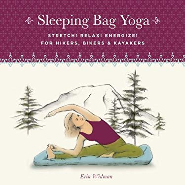 Sleeping Bag Yoga: Stretch! Relax! Energize! for Hikers, Bikers and Kayakers 9781570615542