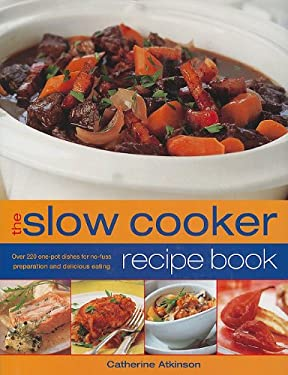 The Slow Cooker Recipe Book: Over 220 One-Pot Dishes for No-Fuss Preparation and Delicious Eating 9781572151659