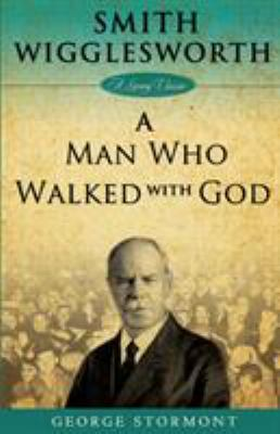 Smith Wigglesworth: A Man Who Walked with God 9781577949756