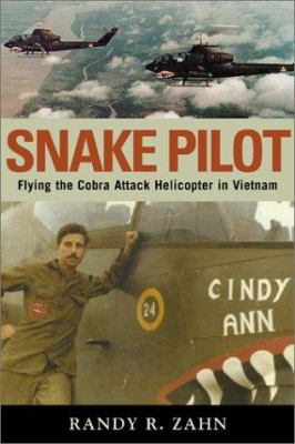 Snake Pilot: Flying the Cobra Attack Helicopter in Vietnam 9781574885651