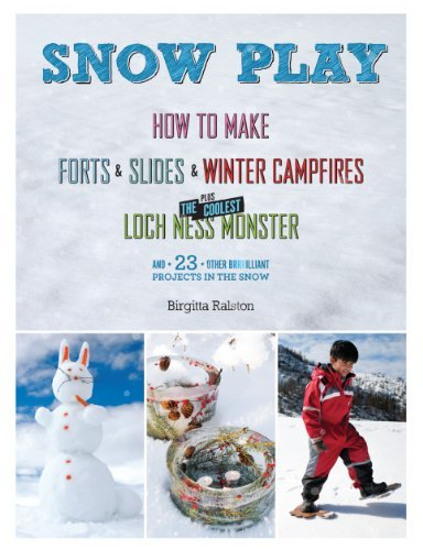 Snow Play: How to Make Forts & Slides & Winter Campfires Plus the Coolest Loch Ness Monster 9781579654054