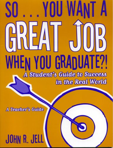 So...You Want a Great Job When You Graduate: A Student's Guide to Success in the Real World, a Teacher's Guide 9781578862290