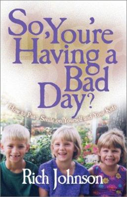 So, You're Having a Bad Day?: How to Put a Smile on Yourself and Your Kids 9781579214395