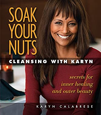 Soak Your Nuts: Cleansing with Karyn 9781570672644