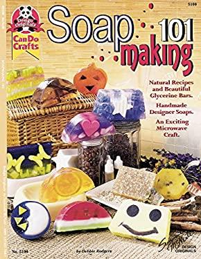 Soapmaking 101: Natural Recipes and Beautiful Glycerine Bars 9781574217803