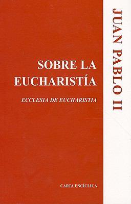 Sobre la Eucharistia: Ecclesia de Eucharistia = On the Eucharist 9781574558937