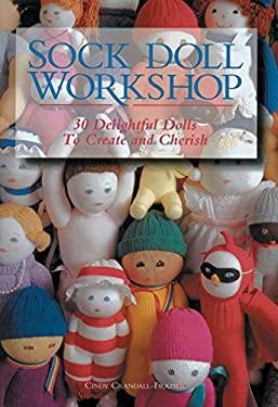 Sock Doll Workshop: 30 Delightful Dolls to Create & Cherish 9781579907037