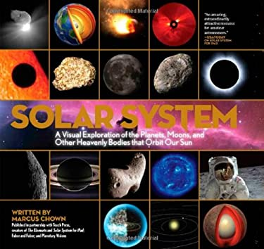 Solar System: A Visual Exploration of All the Planets, Moons and Other Heavenly Bodies That Orbit Our Sun 9781579128852