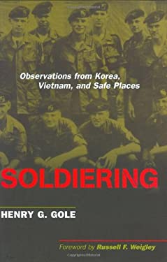 Soldiering: Observations from Korea, Vietnam, and Safe Places 9781574888522
