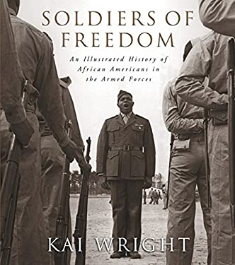 Soldiers of Freedom: An Illustrated History of African Americans in the Armed Forces 9781579122539