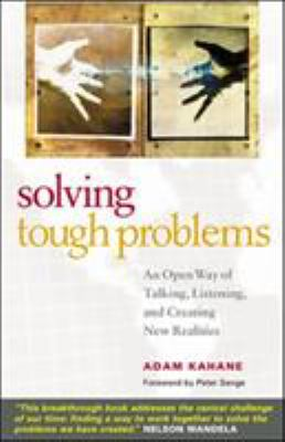 Solving Tough Problems: An Open Way of Talking, Listening, and Creating New Realities 9781576754641
