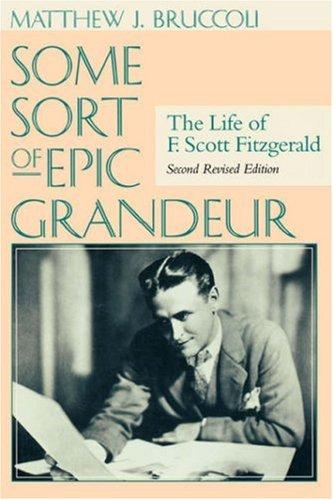 Some Sort of Epic Grandeur: The Life of F. Scott Fitzgerald (REV) 9781570034558