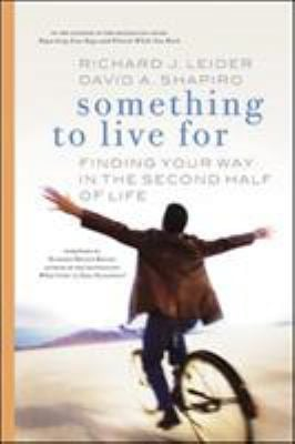 Something to Live for: Finding Your Way in the Second Half of Life 9781576754566