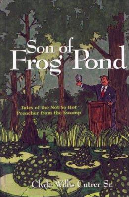 Son of Frog Pond: Tales of the Not-So-Hot Preacher from the Swamp 9781577360261