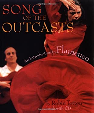 Song of the Outcasts: An Introduction to Flamenco [With CD] 9781574670790