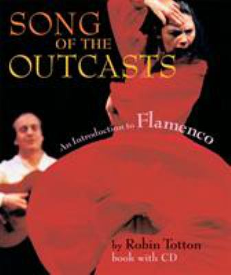 Song of the Outcasts: An Introduction to Flamenco Paperback with CD [With CD] 9781574670806