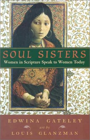 Soul Sisters: Women in Scripture Speak to Women Today 9781570754432