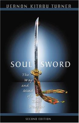 Soul Sword, 2nd Edition: The Way and Mind of a Zen Warrior 9781571741516