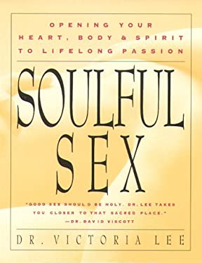 Soulful Sex: Opening Your Heart Body and Spirit to Lifelong Passion 9781573240062