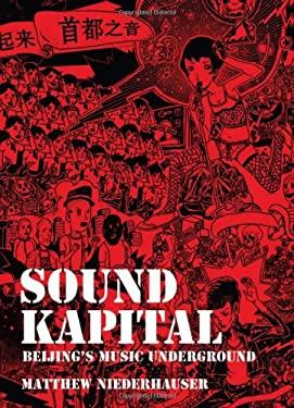 Sound Kapital: Beijing's Music Underground [With CD (Audio)] 9781576875216