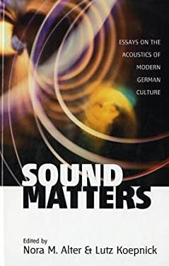 sound matters essays on the acoustics of modern german culture She is the author of vietnam protest theatre: the television war on stage (1996), projecting history: non-fiction german film (2002), and chris marker (2006), and coeditor of sound matters: essays on the acoustics of modern german culture (2004) with lutz koepnick alter has written on artists including, among others, daniel buren, maria.