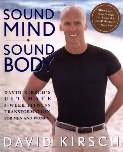 Sound Mind, Sound Body: David Kirsch's Ultimate 6-Week Fitness Transformation for Men and Women 9781579548582