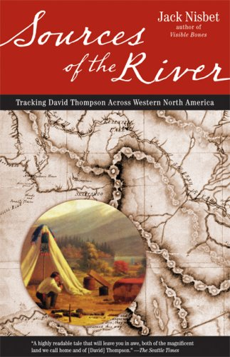 Sources of the River: Tracking David Thompson Across Western North America 9781570615221