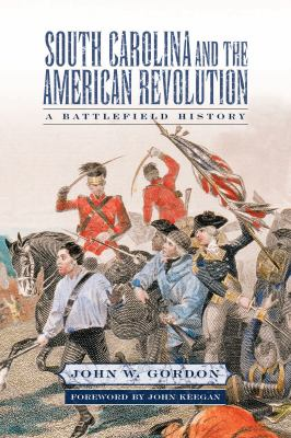 South Carolina and the American Revolution: A Battlefield History 9781570036613