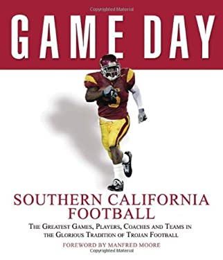 Southern California Football: The Greatest Games, Players, Coaches, and Teams in the Glorious Tradition of Trojan Football 9781572438828