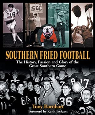 Southern Fried Football: The History, Passion, and Glory of the Great Southern Game 9781572433670