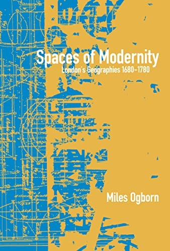 Spaces of Modernity: London's Geographies 1680-1780 9781572303652