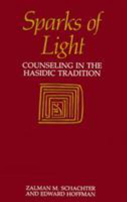 Sparks of Light: Counseling in the Hasidic Tradition 9781570626951