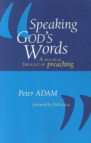 Speaking God's Words: A Practical Theology of Preaching 9781573833226
