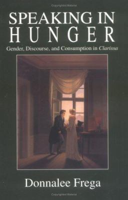 Speaking in Hunger: Gender, Discourse, and Comsumption in Clarissa 9781570032264