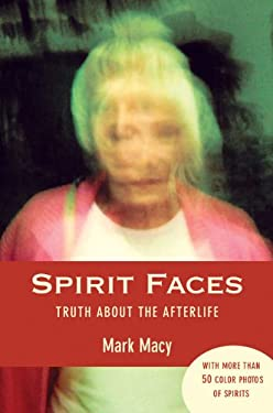 Spirit Faces: Truth about the Afterlife 9781578633814