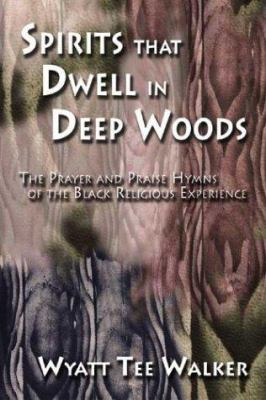 Spirits That Dwell in Deep Woods: The Prayer and Praise Hymns of the Black Religious Experience 9781579992477