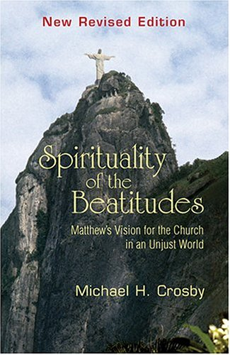 Spirituality of the Beatitudes: Matthew's Vision for the Church in an Unjust World 9781570755491